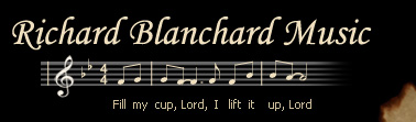 Richard Blanchard Music :: Fill my cup, Lord, I lift it up, Lord :: Author and Composer